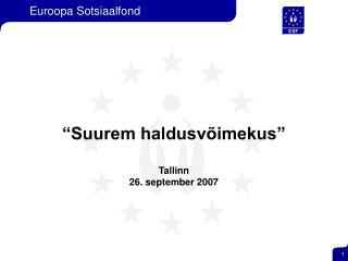 """""""Suurem haldusvõimekus"""" Tallinn  26. september 2007"""