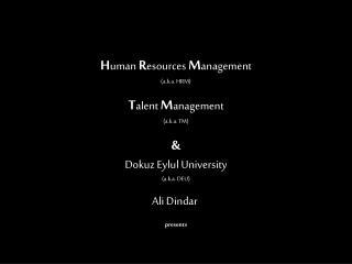 H uman  R esources  M anagement (a.k.a. HRM) T alent  M anagement (a.k.a. TM) &