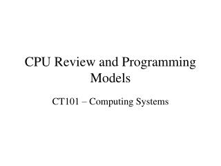CPU Review and Programming Models