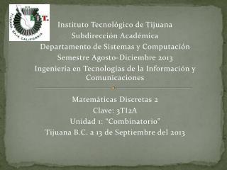Instituto Tecnológico de Tijuana Subdirección Académica Departamento de Sistemas y Computación