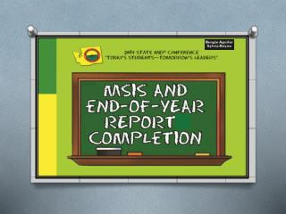 MSIS  AND  END-OF-YEAR REPORT COMPLETION