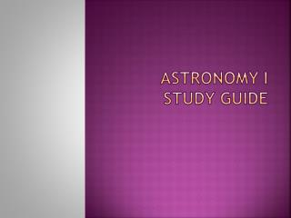 Astronomy I study Guide