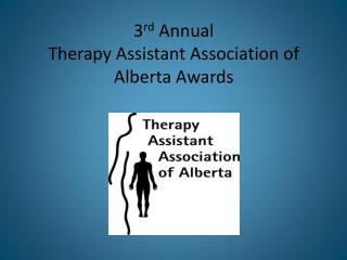 3 rd  Annual  Therapy Assistant Association of Alberta Awards