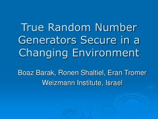 True Random Number Generators Secure in a Changing Environment