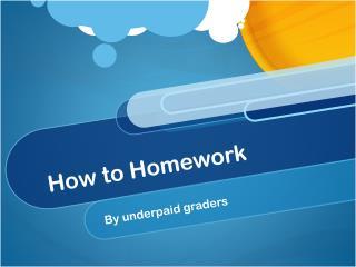 How to Homework