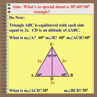 Aim:  What's so special about a 30 0 -60 0 -90 0  		triangle?