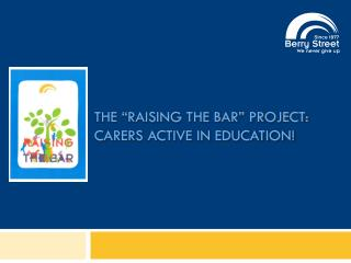 The �Raising the Bar� project: carers Active in Education!