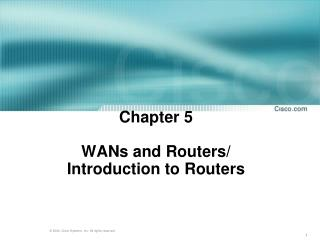 Chapter 5 WANs and Routers/  Introduction to Routers