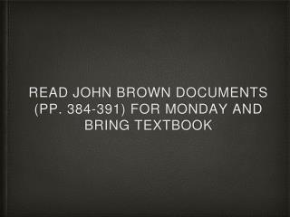 Read John Brown Documents (pp. 384-391) For Monday and Bring Textbook