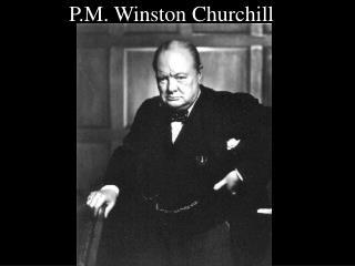 P.M. Winston Churchill