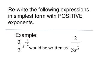 Re-write the following expressions in simplest form with POSITIVE exponents.