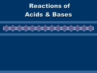 Reactions of  Acids & Bases