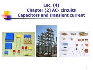 Lec . (4) Chapter (2) AC- circuits Capacitors  and transient  current