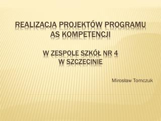 Realizacja  projektów  programu  as kompetencji w Zespole szkół nr 4 w szczecinie