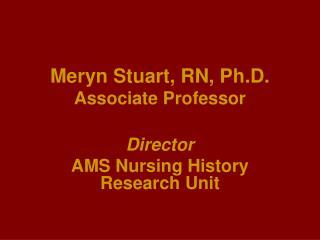 Meryn Stuart, RN, Ph.D. Associate Professor