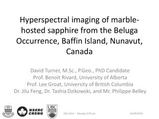 David Turner, M.Sc.,  P.Geo ., PhD Candidate Prof. Benoit  Rivard , University of Alberta