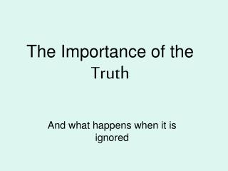 The Importance of the Truth