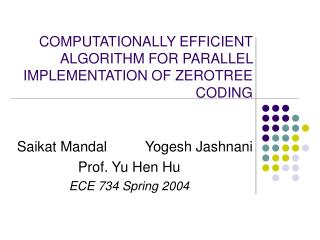 COMPUTATIONALLY EFFICIENT ALGORITHM FOR PARALLEL IMPLEMENTATION OF ZEROTREE CODING