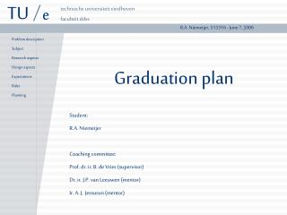 Graduation plan Student: R.A. Niemeijer Coaching committee: Prof. dr. ir. B. de Vries (supervisor)