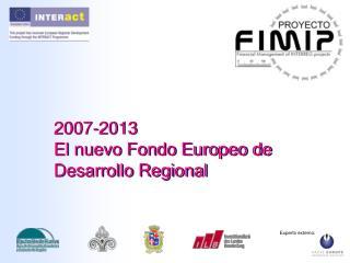 2007-2013 El nuevo Fondo Europeo de Desarrollo Regional
