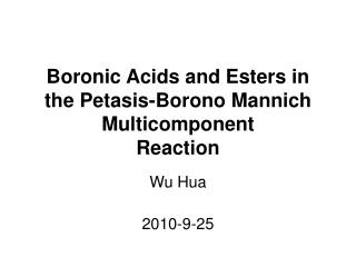 Boronic Acids and Esters in the Petasis-Borono Mannich Multicomponent Reaction