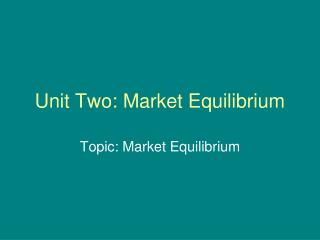 Unit Two: Market Equilibrium