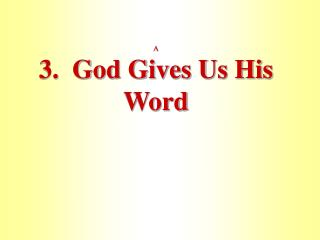 A 3.  God Gives Us His Word