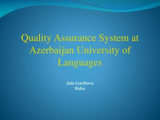 Quality Assurance System at Azerbaijan University of Languages Jala Garibova Baku