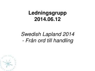 Ledningsgrupp 2014.06.12 Swedish  Lapland  2014 - Från ord till handling