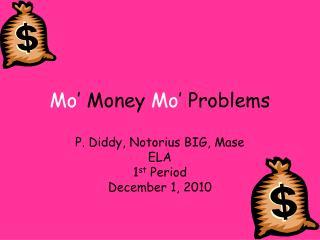 Mo � Money  Mo � Problems