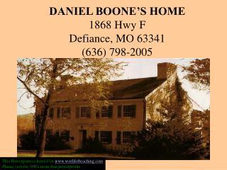 DANIEL BOONE'S HOME 1868 Hwy F Defiance, MO 63341 (636) 798-2005