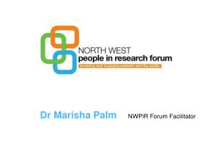Dr Marisha Palm NWPiR Forum Facilitator