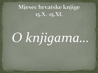 Mjesec hrvatske knjige 15.X.-15.XI.