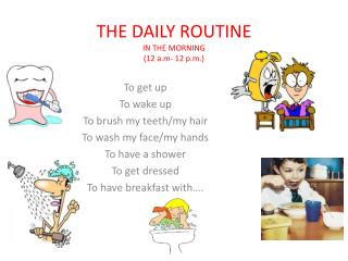 THE DAILY ROUTINE IN THE MORNING (12  a.m - 12 p.m.)
