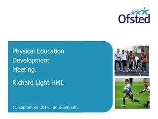 Physical Education Development Meeting.  Richard Light HMI.