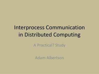 Interprocess Communication  in Distributed Computing