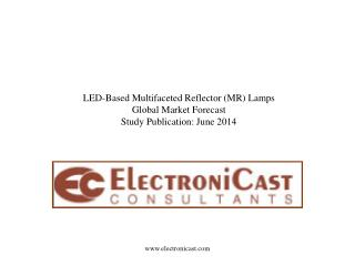 LED-Based Multifaceted Reflector (MR) Lamps Global Market Forecast Study Publication: June 2014