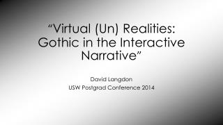 """ Virtual (Un) Realities: Gothic in the Interactive Narrative """