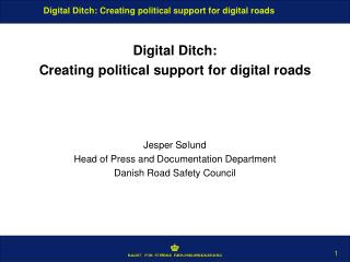 Digital Ditch:  Creating political support for digital roads Jesper Sølund