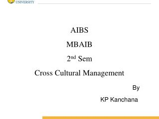 AIBS MBAIB 2 nd  Sem Cross Cultural Management By  		   			KP Kanchana