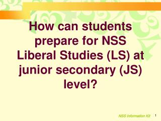 How can students prepare for NSS Liberal Studies (LS) at junior secondary (JS) level?