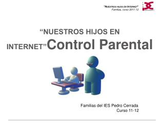 """""""NUESTROS HIJOS EN  INTERNET"""" Control Parental"""