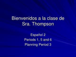 Bienvenidos  a la  clase  de  Sra. Thompson