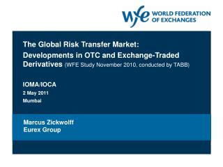 The Global Risk Transfer Market: Developments in OTC and Exchange-Traded Derivatives WFE Study November 2010, conducted