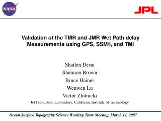 Validation of the TMR and JMR Wet Path delay Measurements using GPS, SSM/I, and TMI