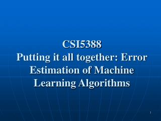 CSI5388 Putting it all together: Error Estimation of Machine Learning Algorithms