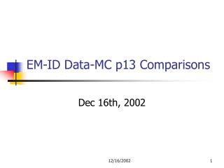 EM-ID Data-MC p13 Comparisons