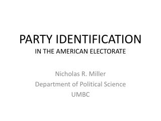 PARTY IDENTIFICATION IN THE AMERICAN ELECTORATE