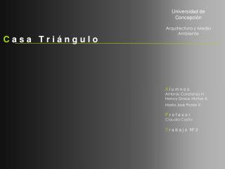 A  l u m n o s Antonio Constanzo H. Nancy Grace Muñoz A. María José Prado V. P  r o f e s o r