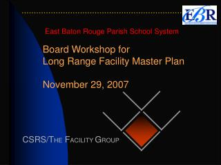 Board Workshop for Long Range Facility Master Plan November 29, 2007